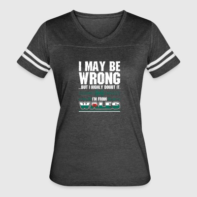 I May Be Wrong Im From Wales - Women's Vintage Sport T-Shirt