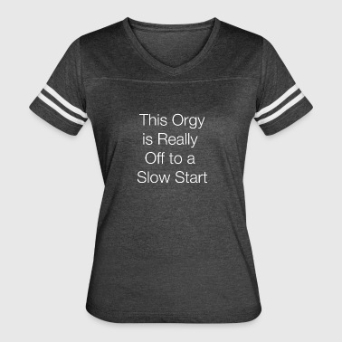 This Orgy is Really Off to a Slow Start - Women's Vintage Sport T-Shirt