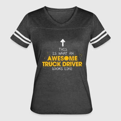 This Is What An Awesome Truck Driver Looks Like - Women's Vintage Sport T-Shirt