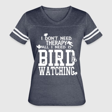 All I need is Bird Watching! - Women's Vintage Sport T-Shirt
