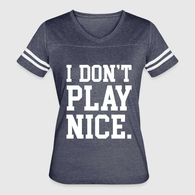 I don't play nice - Women's Vintage Sport T-Shirt