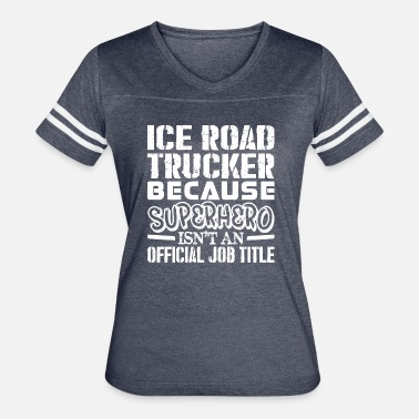 Ice Road Truckers Ice Road Trucker Because Superhero Official Job - Women's Vintage Sport T-Shirt
