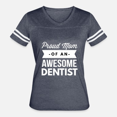 Dentist Awesome Proud Mom of an awesome Dentist - Women's Vintage Sport T-Shirt