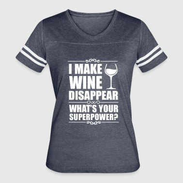 I Make Wine Disappear What's Your Superpower Shirt - Women's Vintage Sport T-Shirt
