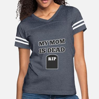 Rip Mother My Mom is Dead RIP - Women's Vintage Sport T-Shirt