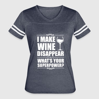 Drink Wine I Make Wine Disappear What's Your Superpower Shirt - Women's Vintage Sport T-Shirt