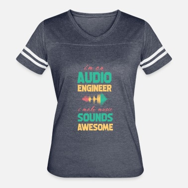 Playback I'm an Audio Engineer I make Music Sound Awesome - Women's Vintage Sport T-Shirt