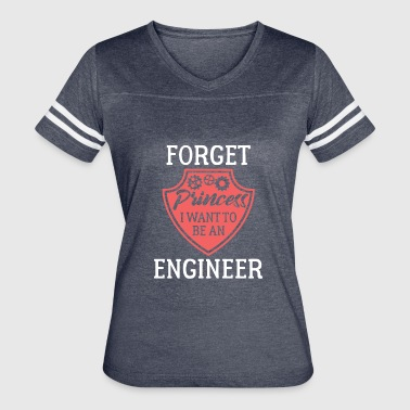 Forget Princess I Want To Be An Engineer - Women's Vintage Sport T-Shirt