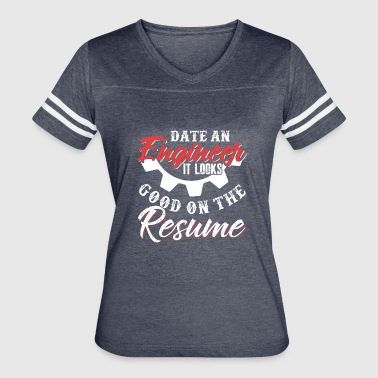 Date An Engineer It Looks Good On The Resume - Women's Vintage Sport T-Shirt