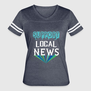Anti-liberal News SUPPORT LOCAL NEWS FUNNY GIFT LOVERS VINTAGE - Women's Vintage Sport T-Shirt