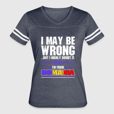 Romania I May Be Wrong Im From Romania - Women's Vintage Sport T-Shirt