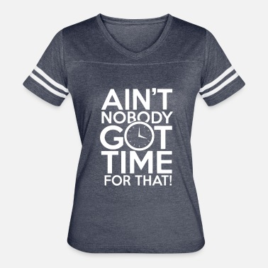 Aint Nobody Got Time For That Aint Nobody Got Time For That - Women's Vintage Sport T-Shirt