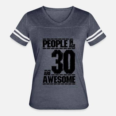30 Age PEOPLE IN AGE 30 ARE AWESOME - Women's Vintage Sport T-Shirt