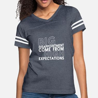 19cc8c08f High Big Big disappointment come from high expectations - Women's Vintage  Sport. Women's Vintage Sport T-Shirt