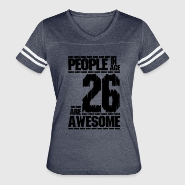 PEOPLE IN AGE 26 ARE AWESOME - Women's Vintage Sport T-Shirt