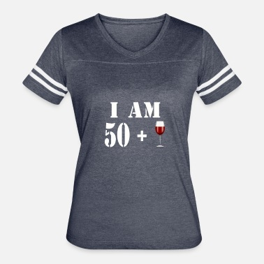 Plus I am 50 plus glass of wine - Women's Vintage Sport T-Shirt
