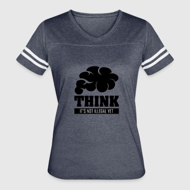 Think Its Not Illegal Yet Think its not illegal yet - Women's Vintage Sport T-Shirt
