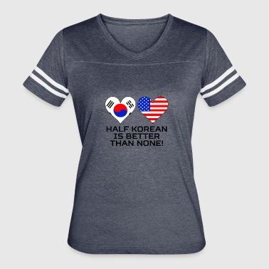 Half Korean Half Korean Is Better Than None - Women's Vintage Sport T-Shirt