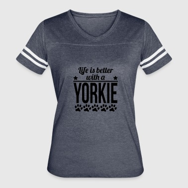 Yorkie Dog Life Is Better With A Yorkie - Women's Vintage Sport T-Shirt