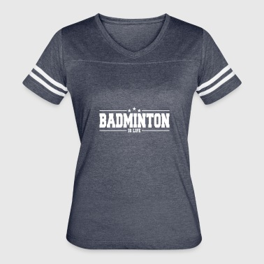 Badminton Player Badminton is life - For the badminton player! - Women's Vintage Sport T-Shirt