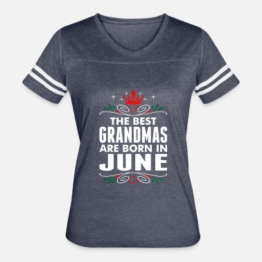 The Best Grandma Was Born In June The Best Grandmas Are Born In June - Women's Vintage Sport T-Shirt
