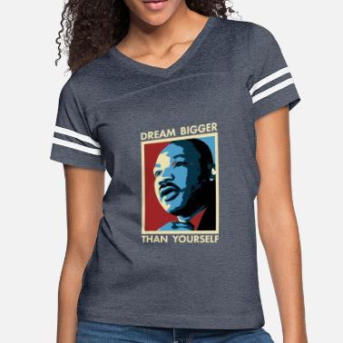 King MLK Dream Bigger Than Yourself - Women's Vintage Sport T-Shirt