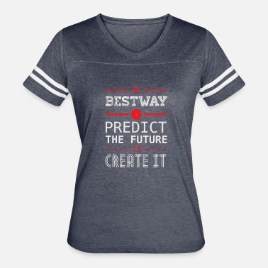 Prediction The bestway to predict the future is to create it - Women's Vintage Sport T-Shirt