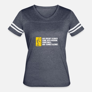 Golden Oldie Age Doesn't Come With Wisdom,Soon Its Age Alone. - Women's Vintage Sport T-Shirt