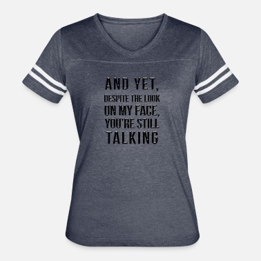 And Yet Despite The Look On My Face And yet despite the look on my face - Women's Vintage Sport T-Shirt