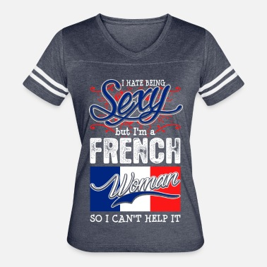 Sexy French Girl I Hate Being Sexy But Im A French Woman - Women's Vintage Sport T-Shirt