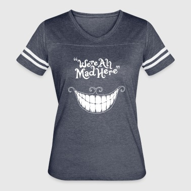 All Mad Here Were All Mad Here - Women's Vintage Sport T-Shirt