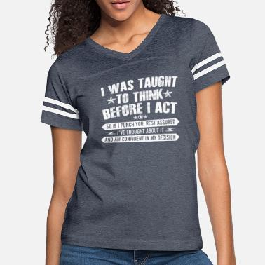 Taught I Was Taught To Think Before I Act Funny Sarcasm - Women's Vintage Sport T-Shirt