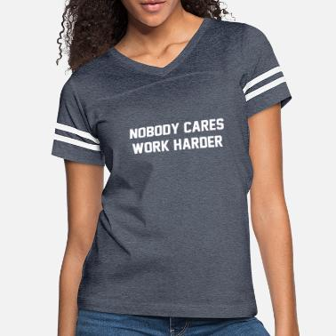 Nobody Cares Work Harder quotes - Women's Vintage Sport T-Shirt