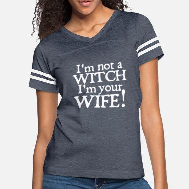 Witch I'm not a Witch i'm your Wife shirt - Women's Vintage Sport T-Shirt