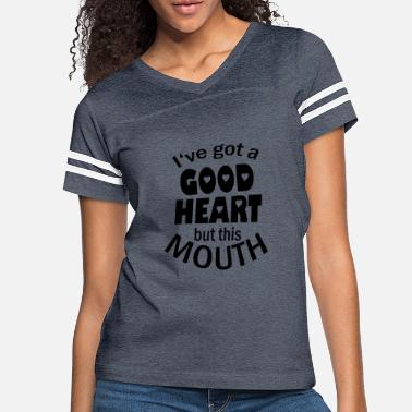 Heart I've Got A Good Heart But This Mouth - Women's Vintage Sport T-Shirt