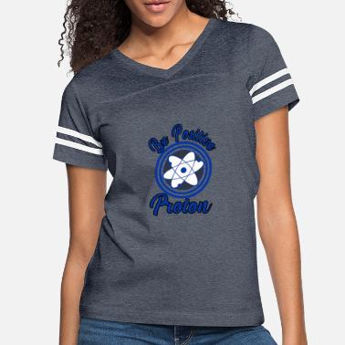 Proton - Be Positive - Be Positive - Science - Women's Vintage Sport T-Shirt