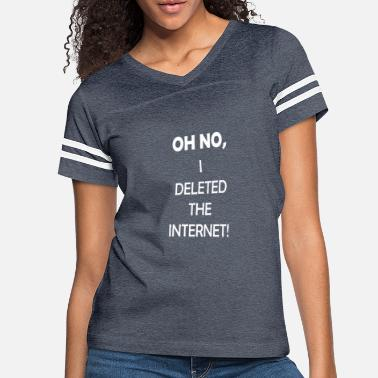 Internet Oh No I Deleted The Internet Gift Idea - Women's Vintage Sport T-Shirt