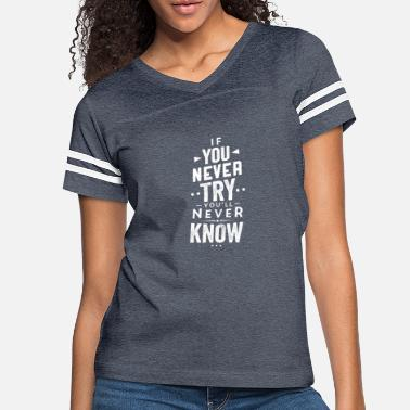 Try If You Never Try You'll Never Know, Motivate - Women's Vintage Sport T-Shirt