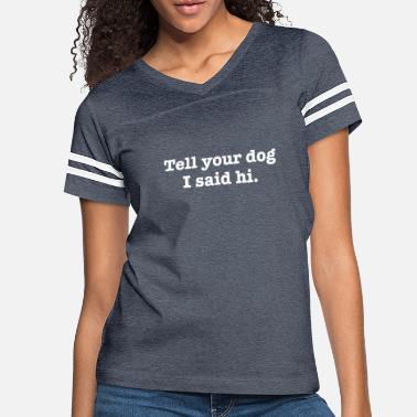Tell Tell your dog I said Hi - Women's Vintage Sport T-Shirt