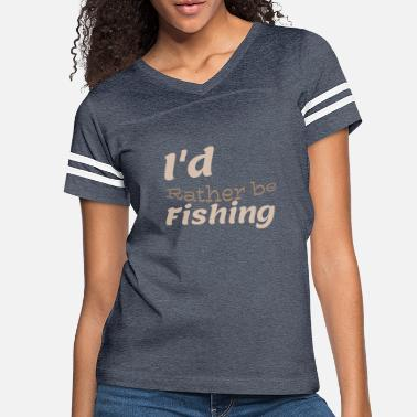 I'd rather be fishing - Women's Vintage Sport T-Shirt