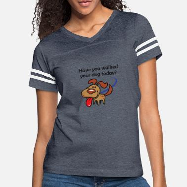 Dog-walking Have You Walked Your Dog Today - Women's Vintage Sport T-Shirt