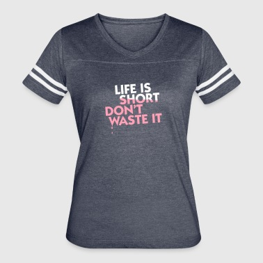 Life Is Short. Do Not Waste It! - Women's Vintage Sport T-Shirt
