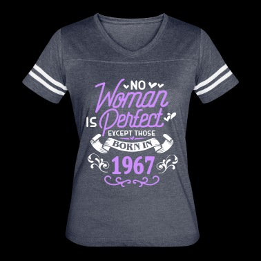 No Woman Is Perfect Except Those Born In 1967ife, - Women's Vintage Sport T-Shirt