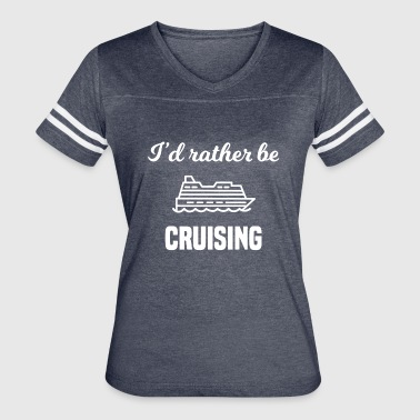 I'd Rather Be Cruising - Women's Vintage Sport T-Shirt