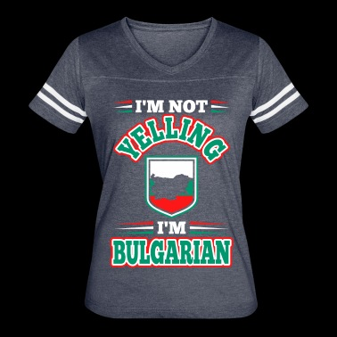 Im Not Yelling Im Bulgarian - Women's Vintage Sport T-Shirt