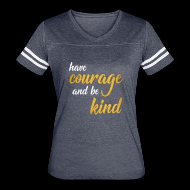 have courage and be kind - Women's Vintage Sport T-Shirt