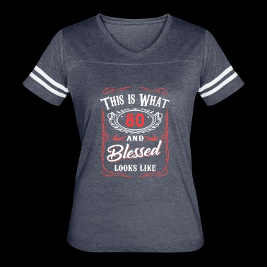 This Is What 80 And Blessed Looks Like - Women's Vintage Sport T-Shirt