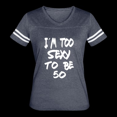 I m too sexy to be 50 - Women's Vintage Sport T-Shirt