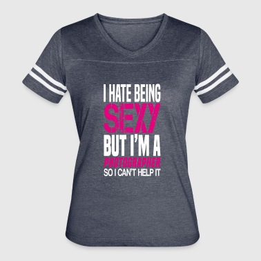 I hate being sexy - Photographer gift shirt - Women's Vintage Sport T-Shirt