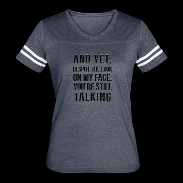 And yet despite the look on my face - Women's Vintage Sport T-Shirt